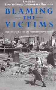 Blaming the Victims: Spurious Scholarship and the Palestinian Question, edited by Edward Said and Christopher Hitchens (1988).