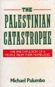 The Palestinian Catastrophe: The 1948 Expulsion of a People From Their Homeland, by Michael Palumbo, 1989.